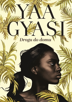 Yaa Gyasi   Droga do domu 184624,1